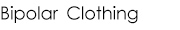 BIPOLAR CLOTHING